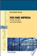 Per fare impresa. Il caso Toscano: una storia italiana
