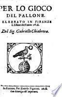 Per lo gioco del pallone. Celebrato in Firenze l'estate dell'anno 1618. Del sig. Gabriello Chiabrera