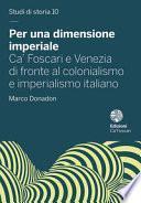 Per una dimensione imperiale. Ca' Foscari e Venezia di fronte al colonialismo e imperialismo italiano (1868-1943)