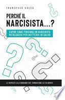 Perché il narcisista...? Capire come funziona un narcisista patologico per mettersi in salvo