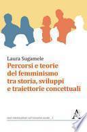 Percorsi e teorie del femminismo tra storia, sviluppi e traiettorie concettuali