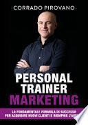 Personal trainer marketing. La fondamentale formula di successo per acquisire nuovi clienti e riempire l'agenda