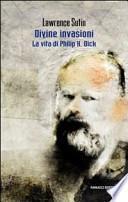 Philip K. Dick e le sue divine invasioni