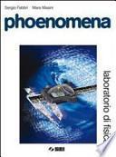 Phoenomena. Laboratorio di fisica. Con espansione online. Per le Scuole superiori
