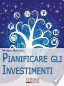Pianificare gli Investimenti. Il Metodo Innovativo dei Quadri Astrologici per Investire e Orientarsi nelle Compravendite. (Ebook Italiano - Anteprima Gratis)