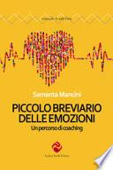 Piccolo breviario delle emozioni. Un percorso di coaching. Nuova ediz.