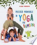 Piccolo manuale di yoga per bambini. Ediz. a colori