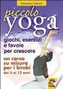Piccolo yoga. Giochi, esercizi e favole per crescere