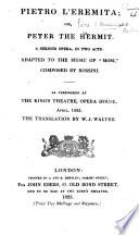Pietro l'Eremita; or, Peter the Hermit. A serious opera, in two acts ... as performed at the King's Theatre ... The translation by W. J. Walter. Ital. & Eng