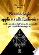 Piramidologia applicata alla radionica. Studio e pratica dell'uso della piramide per riequilibrio energetico