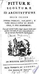 Pitture, scolture ed architetture delle chiese, luoghi pubblici, palazzi, e case della città di Bologna, e suoi sobborghi