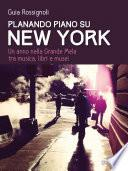 Planando piano su New York. Un anno nella Grande Mela tra musica, libri e musei