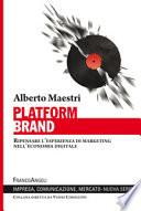 Platform brand. Ripensare l'esperienza di marketing nell'economia digitale