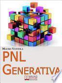 PNL Generativa. L'Evoluzione della PNL per Creare Nuovi Stati di Coscienza per la Tua Realizzazione e i Tuoi Obiettivi. (Ebook Italiano - Anteprima Gratis)