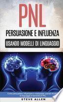 Pnl - Persuasione E Influenza Usando Modelli Di Linguaggio E Tecniche Di Pnl