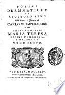 Poesie drammatiche di Apostolo Zeno già poeta e istorico di Carlo 6. imperadore e ora della s.r. maestà di Maria Teresa regina d'Ungheria, e di Boemia ec. ec. Tomo primo [-decimo]