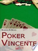 Poker Vincente. Scopri le Migliori Tattiche di Gioco tra Psicologia e Matematica. (Ebook Italiano - Anteprima Gratis)