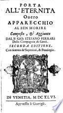 Porta all'eternita ouero apparecchio al ben morire composto, & aggiunto dal p. Gio. Stefano Ferrari della Compagnia di Giesù