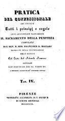 Pratica del confessionale che contiene tutti i principj e regole onde amministrare esattamente il sacramento della penitenza Gio. Francesco A. Baccari