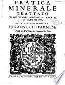 Pratica minerale trattato del march. Marco Antonio Della Fratta et Montalbano. All'altzza serenissima di Ranuccio Farnese ..