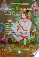 Praticare i 6 yoga di Naropa. Testo originale e manuale di pratica