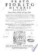 Prato fiorito di varii essempi; parte prima [-seconda] ... Raccolto dal R.P.F. Valerio venetiano, cappuccino, & altre volte dato in luce sotto il nome di Giuseppe Ballardini. ..