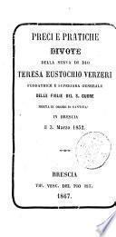 Preci e pratiche divote della serva di Dio Teresa Eustochio Verzeri, fondatrice e superiora generale delle Figlie del S. Cuore, morta in odore di santita in Brescia il 3 marzo 1852
