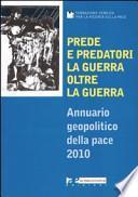 Prede e predatori. La guerra oltre la guerra. Annuario geopolitico della pace 2010
