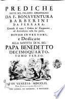 Prediche dette nel palazzo appostolico da f. Bonaventura Barberini da Ferrara, ... divise in tre tomi, e dedicate alla santita n.s.p. Benedetto decimoquarto. Tomo primo [-terzo]