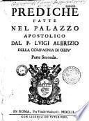 Prediche fatte nel palazzo apostolico, dal padre Luigi Albrizio,...