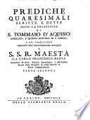 Prediche quaresimali scritte, e dette sotto la protezione di S. Tommaso d'Aquino ... da Carlo Francesco Badia ... Parte prima (-seconda)