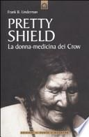 Pretty Shield. La donna-medicina dei Crow