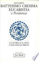 Primi sacramenti: battesimo, cresima, eucaristia, penitenza. La storia e il rito. Catechesi in breve