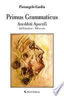 Primus Grammaticus. Aneddoti apocrifi