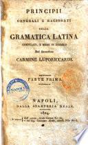 Principii generali e ragionati della grammatica latina compilati, e messi in dialogo dal sacerdote Carmine Luporiccardi. Parta prima [-?]