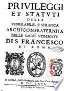 Priuileggi et statuti della venerabile, e serafica Archiconfraternita delle Sacre Stimmate di S. Francesco di Roma