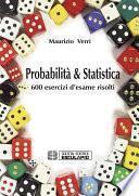 Probabilità e Statistica. 600 esercizi d'esame risolti