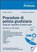 Procedure di polizia giudiziaria. Guida per l'operatore di polizia locale. Formulario con 180 modelli. Con CD-ROM