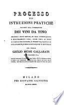 Processo ed istruzioni pratiche intorno alla formazione dei vini da tino secondo i nuovi metodi ... anche circa al modo di fare il vino spumoso etc