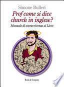 Prof come si dice church in inglese? Manuale di sopravvivenza al Liceo