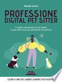 Professione Digital Pet Sitter. Ti spiego come lavorare con gli animali e usare Web e Social per promuovere la tua attività