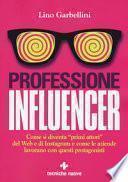 Professione influencer. Come si diventa «primi attori» del web e di Instagram e come le aziende lavorano con questi protagonisti