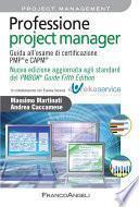 Professione project manager. Guida all'esame di certificazione PMP® e CAPM® . Nuova edizione 2013 aggiornata agli standard del PMBOK® Guide Fifth Edition