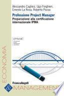 Professione Project Manager. Preparazione alla Certificazione Internazionale IPMA