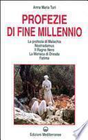 Profezie di fine millennio. La profezia di Malachia, Nostradamus, il Ragno Nero, la monaca di Dresda, Fatima