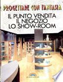 Progettare con fantasia il punto vendita, il negozio, lo show room