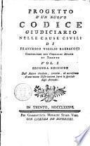 Progetto d'un nuovo codice giudiciario nelle cause civili di Francesco Vigilio Barbacovi consigliere nel consiglio aulico di Trento. Vol. 1. °-2.!