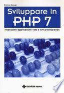 Programmare in PHP 7. Sviluppare applicazioni Web e API professionali