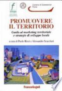 Promuovere il territorio. Guida al marketing territoriale e strategie di sviluppo locale