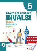 Pronti per le Prove Invalsi. Italiano Matematica Inglese. Per la Scuola elementare
